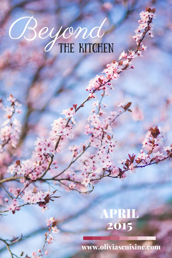 Beyond the Kitchen (April Edition) | www.oliviascuisine.com