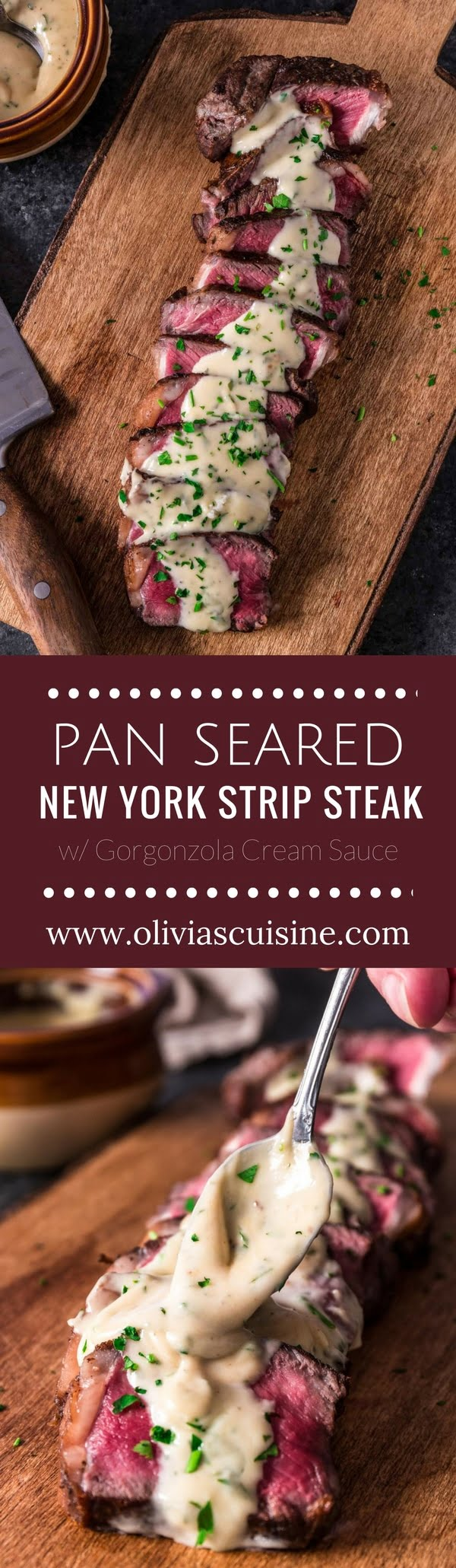 Pan Seared New York Strip Steak with Gorgonzola Sauce | www.oliviascuisine.com | No need to go to a steakhouse to enjoy a juicy New York Strip Steak, cooked to perfection.Follow my tips and you canmake a superb steak dinner right at home, on your stove, in less than 30 minutes! The buttery Gorgonzola Cream Sauce is optional, but you'd be crazy to skip it.(Recipe and food photography by @oliviascuisine.)